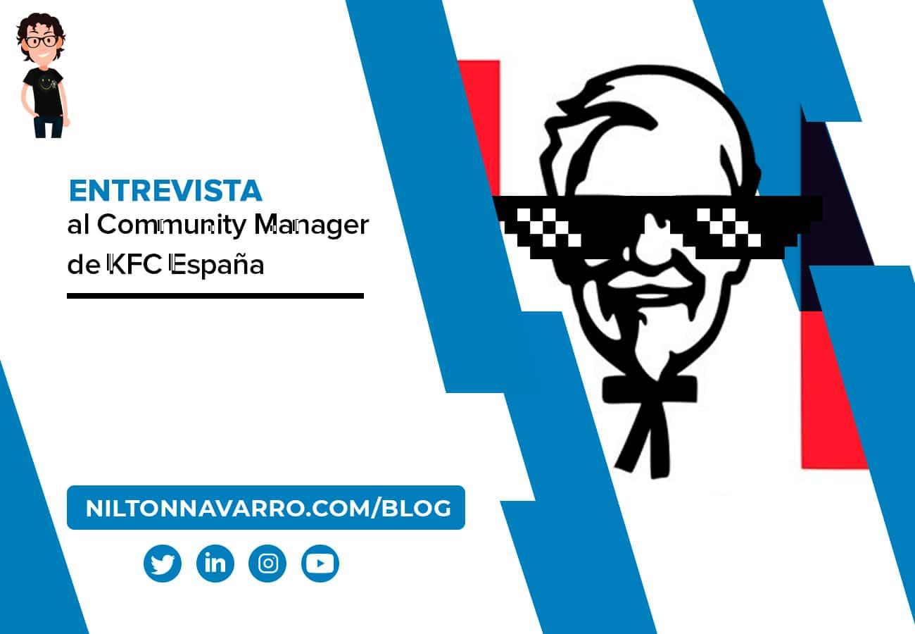 Nilton Navarro - Entrevista al Community Manager de KFC: «No buscamos ser una marca más. Queremos que nos sigan como una cuenta de entretenimiento»