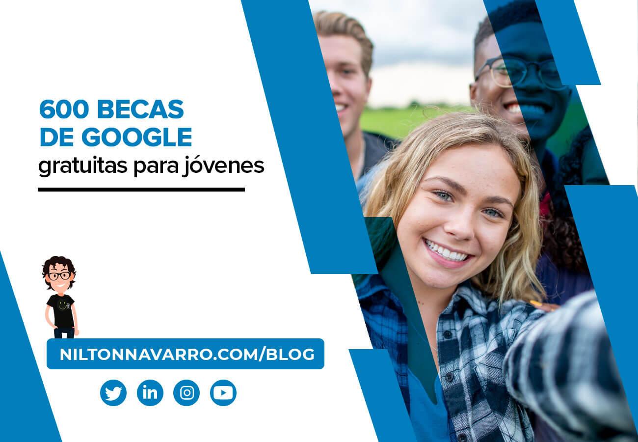Nilton Navarro - 600 becas de Google gratuitas para jóvenes de 18 a 35 años