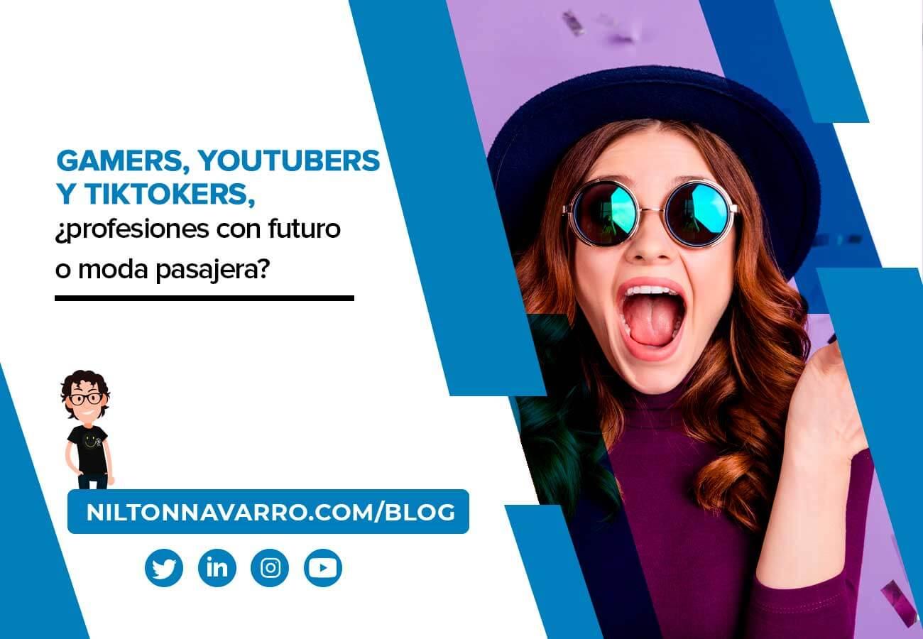 Nilton Navarro - Gamers, YouTubers y TikTokers: ¿profesiones con futuro o moda pasajera?