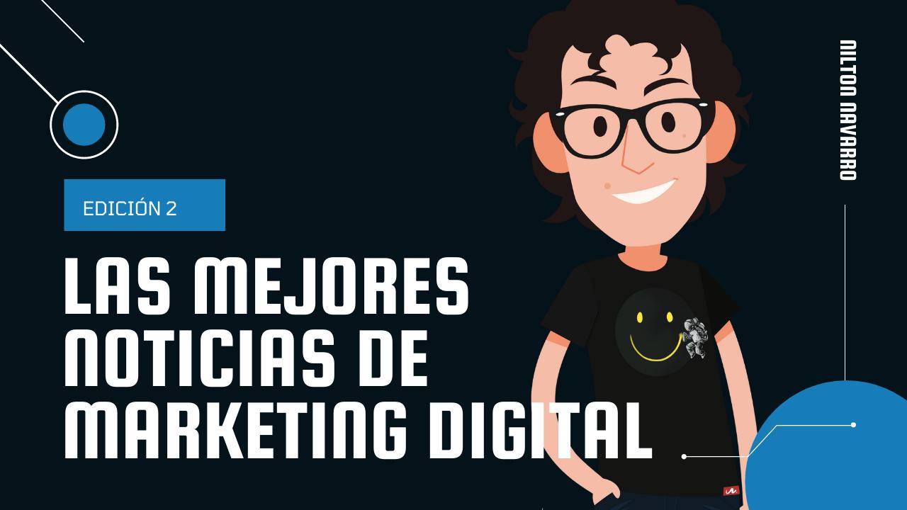 Nilton Navarro - Noticias de Marketing Digital | 2ª Edición