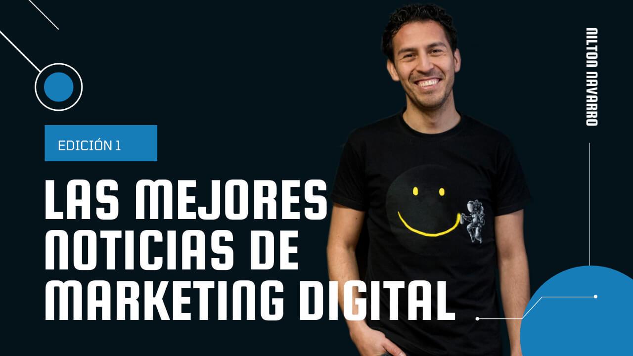 Nilton Navarro - Noticiario de Marketing Digital con las mejores noticias de la semana | Nuevo proyecto