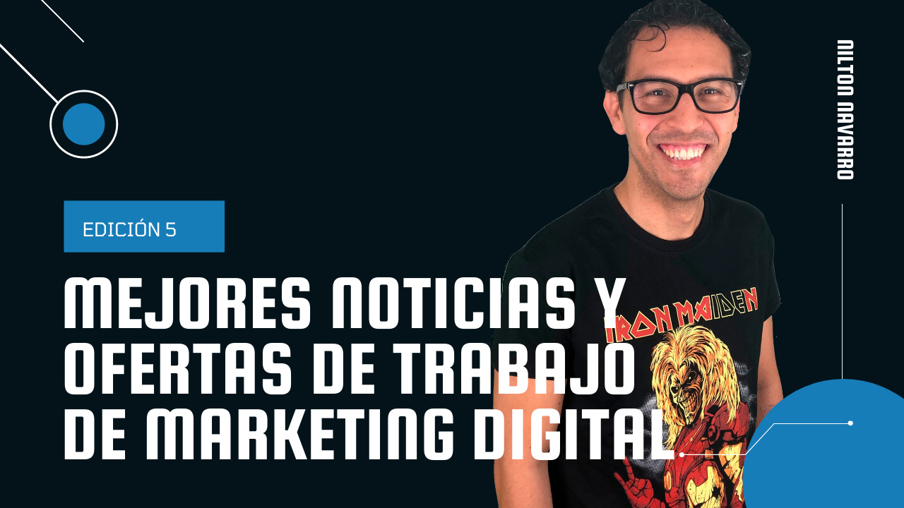 Nilton Navarro - Noticias más destacadas +  Ofertas de trabajo de Marketing Digital | 5ª Edición